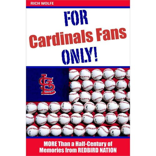 For Cardinals Fans Only: More Than a Half-Century of Memories from Redbird Nation