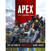 Apex Legends : The Ultimate Unofficial Game Guide