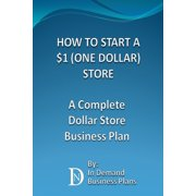 How To Start A $1 (One Dollar) Store: A Complete Dollar Store Business Plan - eBook