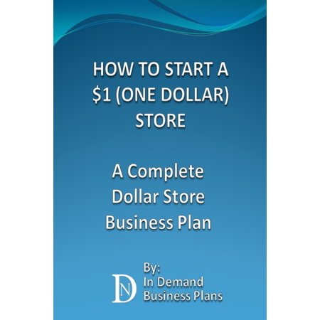 How To Start A $1 (One Dollar) Store: A Complete Dollar Store Business Plan - eBook (Dollar Store Halloween Crafts)