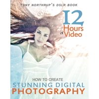Tony Northrup's DSLR Book: How to Create Stunning Digital Photography (Paperback)