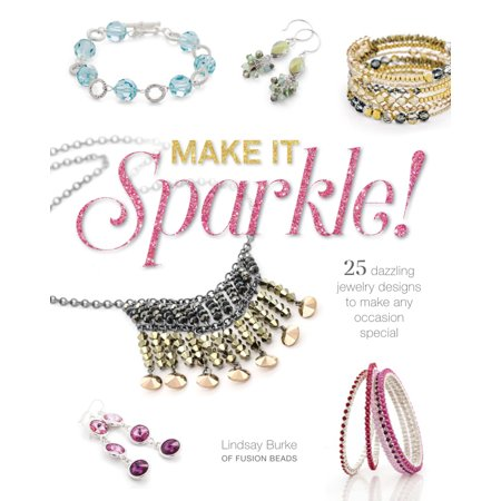 Dazzling Sparkles (Make It Sparkle : 25 Dazzling Jewelry Designs to Make Any Occasion Special)
