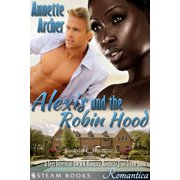 Alexis and the Robin Hood - A Sexy Interracial BWWM Romance Novelette from Steam Books - eBook