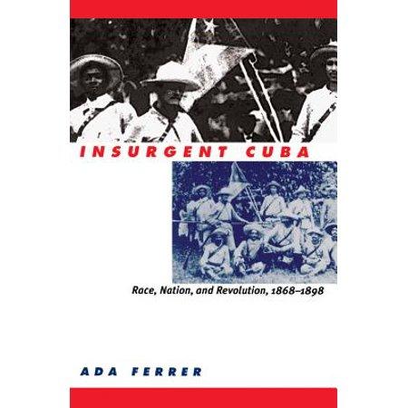 Insurgent Cuba : Race, Nation, and Revolution, (Race Face Revolution)