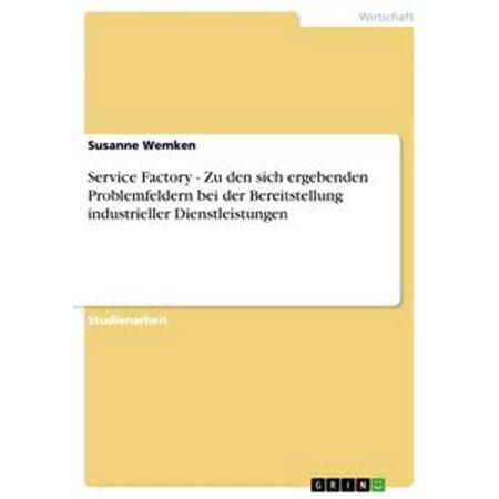 Service Factory - Zu den sich ergebenden Problemfeldern bei der Bereitstellung industrieller Dienstleistungen - eBook ()
