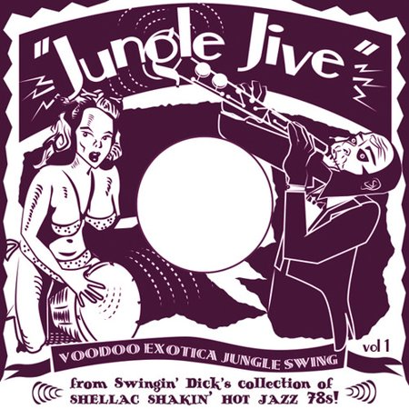 Jungle Jive: Voodoo Exotica Jungle Swing Vol. 1 - From Swingin'Dick's Collection of Shellac Shakin' Hot Jazz 78s!
