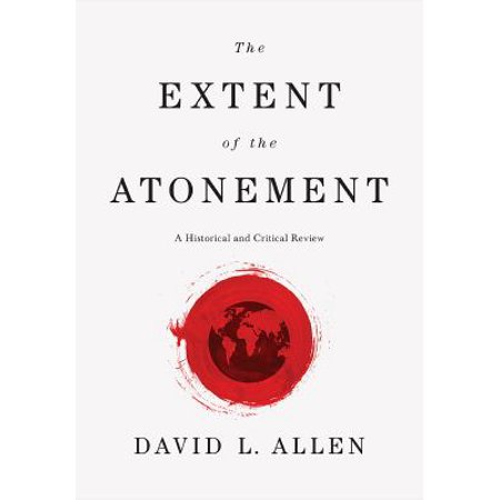 The Extent Of The Atonement  A Historical And Critical Review