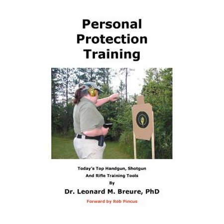 Personal Protection Training : Today's Top Handgun, Shotgun and Rifle Training