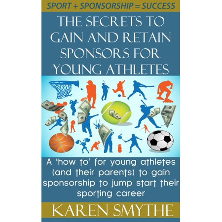The Secrets To Gain And Retain Sponsorship For Young Athletes - eBook