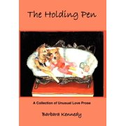 The Holding Pen : A Collection of Unusual Love Prose