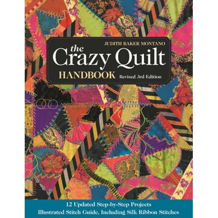 The Crazy Quilt Handbook, Revised : 12 Updated Step-By-Step Projects- Illustrated Stitch Guide, Including Silk Ribbon Stitches Painting Projects Illustrated Step