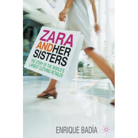 Zara And Her Sisters  The Story Of The Worlds Largest Clothing Retailer