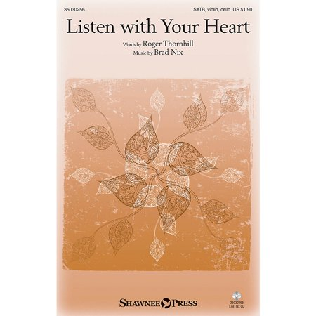 Shawnee Press Listen with Your Heart SATB W/ VIOLIN AND CELLO composed by Brad - Making Memories Heart Brads