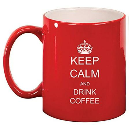 Ceramic Coffee Tea Mug Keep Calm and Drink Coffee