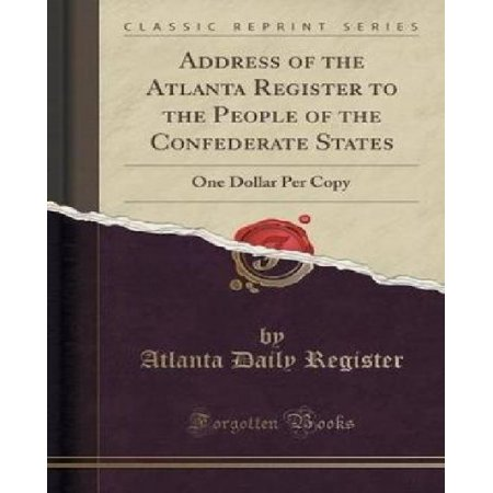 Address Of The Atlanta Register To The People Of The Confederate States  One Dollar Per Copy  Classic Reprint