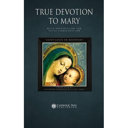 True Devotion to Mary : With Preparation for Total