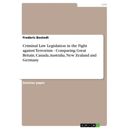 Criminal Law Legislation in the Fight against Terrorism - Comparing Great Britain, Canada, Australia, New Zealand and Germany - eBook