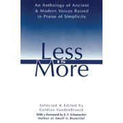 Less Is More : An Anthology of Ancient & Modern Voices Raised in Praise of Simplicity (Paperback)