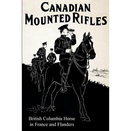 The 2nd Canadian Mounted Rifles (British Columbia Horse) in France and Flanders
