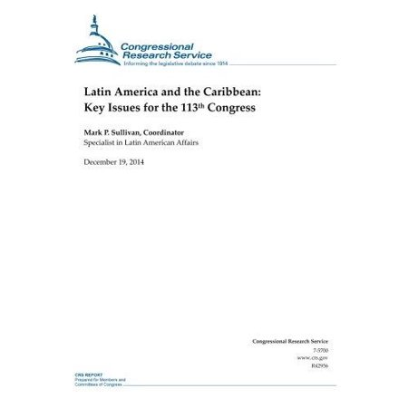 Latin America And The Caribbean  Key Issues For The 113Th Congress