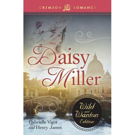 Daisy Miller: The Wild and Wanton Edition - eBook