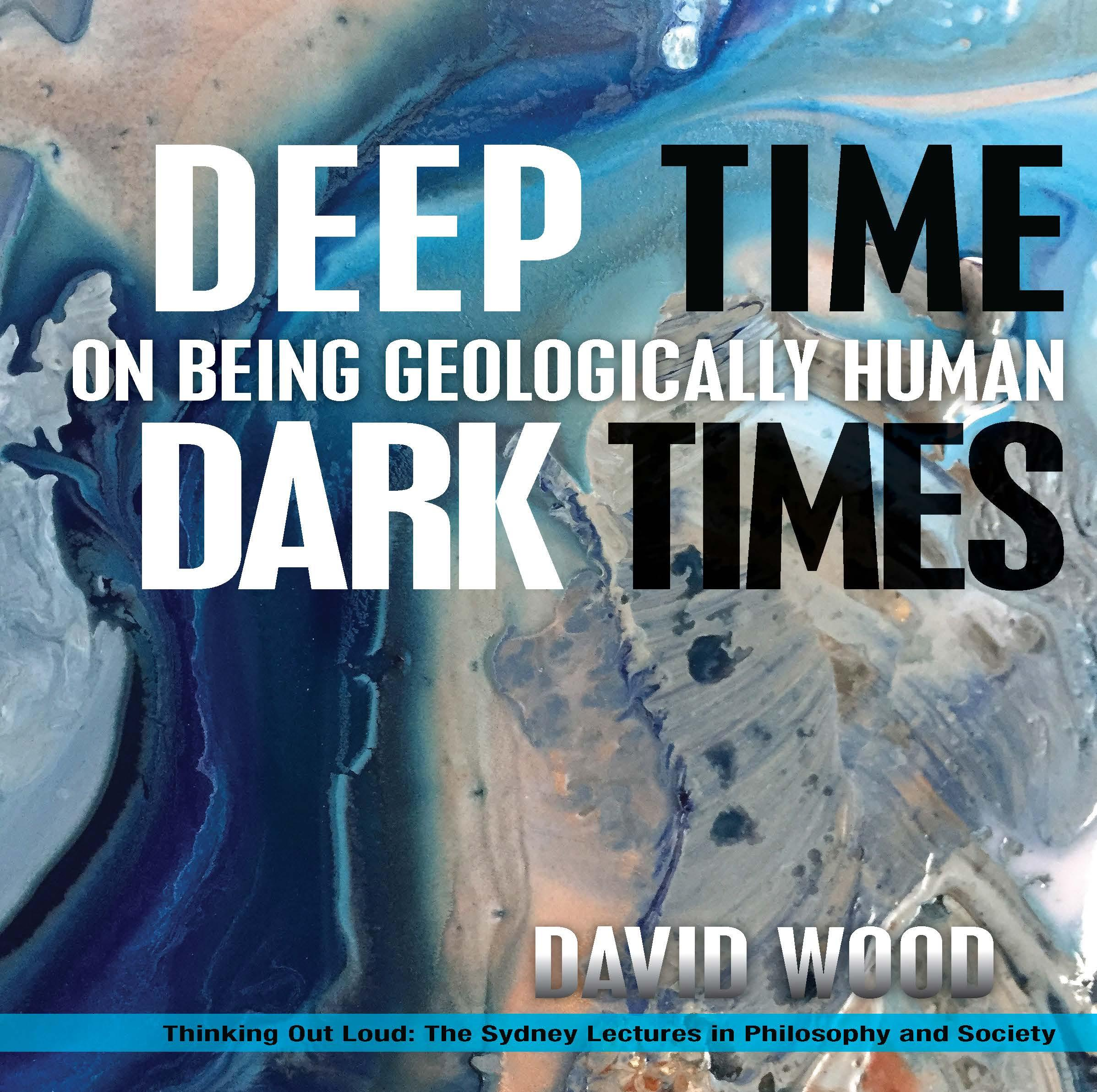 Deep Time, Dark Times : On Being Geologically Human
