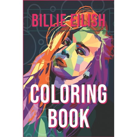 Billie Eilish Coloring Book: bad guy, ocean eyes, lovely, bury a friend, smiling, when the partys over, bellyache, lyrics, tour, merch, hoodie, shirt, hat, phone case. Size 6x9, 87 Pages (Paperback) ()