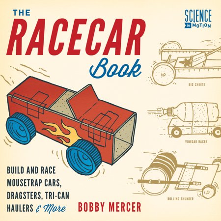 The Racecar Book : Build and Race Mousetrap Cars, Dragsters, Tri-Can Haulers & More