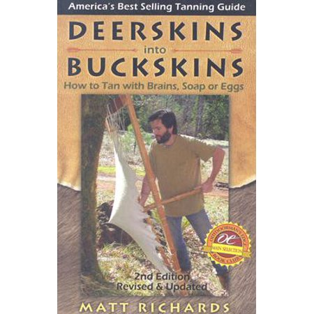 Deerskins into Buckskins : How to Tan with Brains, Soap or Eggs
