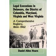 Legal Executions in Delaware, the District of Columbia, Maryland, Virginia and West Virginia - eBook