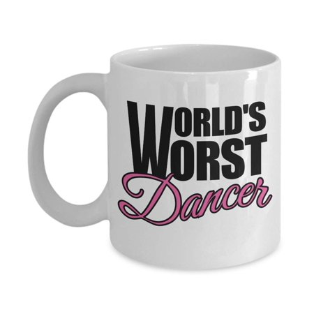 World's Worst Dancer Funny Novelty Dancing Themed Coffee & Tea Gift Mug, Décor, Ornaments, Accessories, Award, And Gag Gifts For A Nondancer Mom, Dad, Best Friend, And Men & Women Who Can't