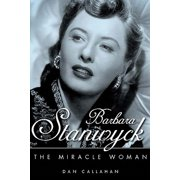 Barbara Stanwyck : The Miracle Woman