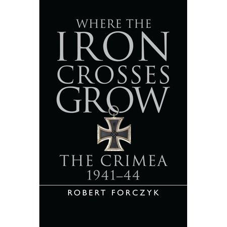 - Where the Iron Crosses Grow : The Crimea 1941–44