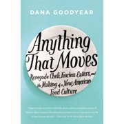 Anything That Moves : Renegade Chefs, Fearless Eaters, and the Making of a New American Food Culture