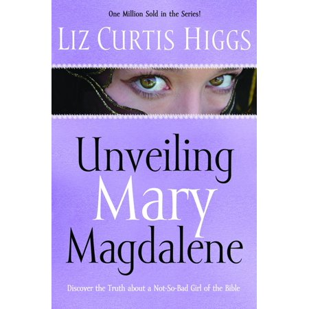 Unveiling Mary Magdalene : Discover the Truth About a Not-So-Bad Girl of the