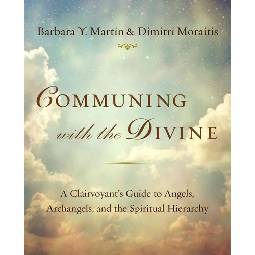 Communing With the Divine: A Clairvoyant's Guide to Angels, Archangels and the Spiritual Hierarchy