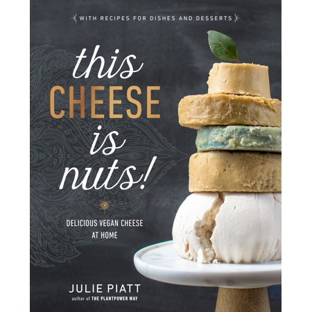 This Cheese is Nuts! : Delicious Vegan Cheese at (Best Vegan Cheese 2019)