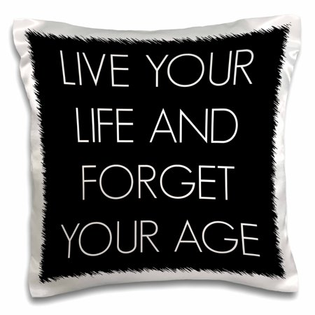 3Drose Live Your Life And Forget Your Age  White Letters On A Black Back  Pillow Case  16 By 16 Inch