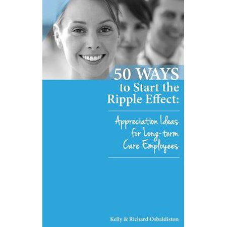 50 Ways to Start the Ripple Effect : Appreciation Ideas for Long-Term Care Employees - Volunteer Appreciation Gift Ideas