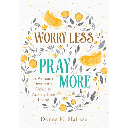 Worry Less, Pray More : A Woman's Devotional Guide to Anxiety-Free (Devotional Bible Study Guide For Young Adults)