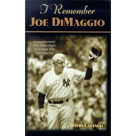 I Remember Joe Dimaggio : Personal Memories of the Yankee Clipper by the People Who Knew Him (Best Memories David Guetta)