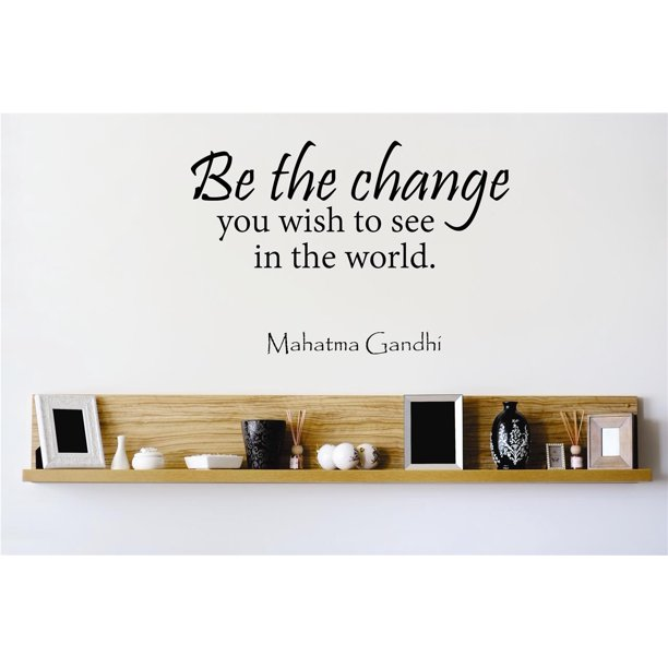 Vinyl Wall Decal Sticker Be The Change You Wish To See In The World Mahatma Gandhi Quote Peel Stick Mural 16x24 Inches Walmart Com Walmart Com