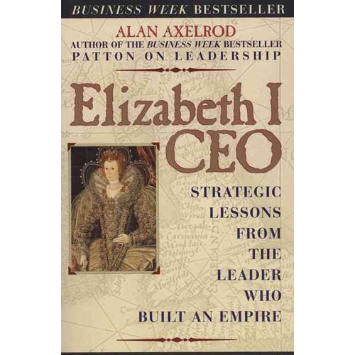 Elizabeth I, Ceo: Strategic Lessons from the Leader Who Built an Empire