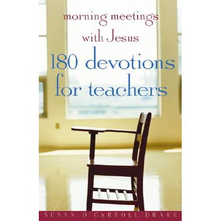 Morning Meetings with Jesus : 180 Devotions for Teachers