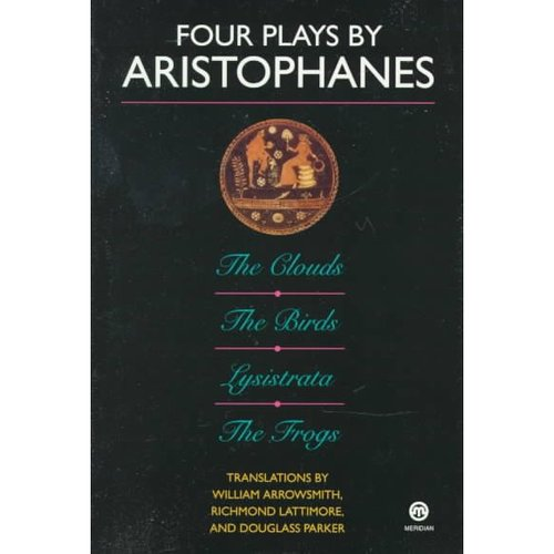 Four Plays by Aristophanes: The Clouds, the Birds, Lysistrata, the Frogs