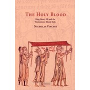 The Holy Blood : King Henry III and the Westminster Blood Relic
