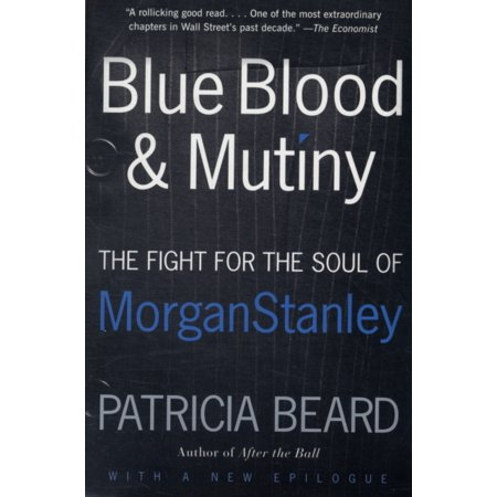 Blue Blood And Mutiny  The Fight For The Soul Of Morgan Stanley