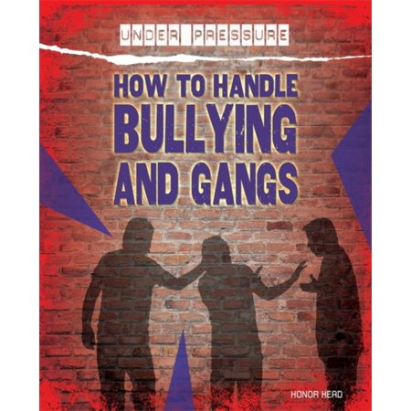 How to Handle Bullying and Gangs (Under Pressure) (Hardcover)