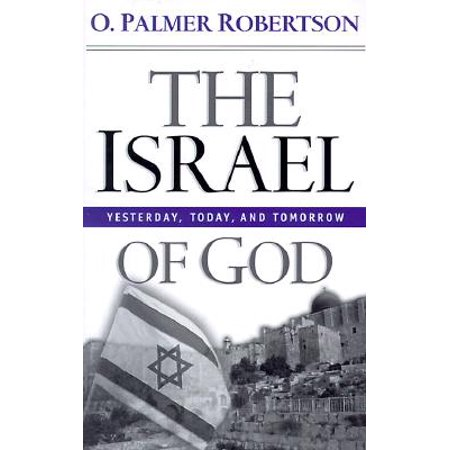 The Israel of God : Yesterday, Today, and