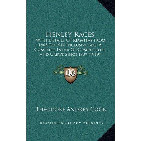 (Henley Races : With Details of Regattas from 1903 to 1914 Inclusive and a Complete Index of Competitors and Crews Since 1839 (1919))